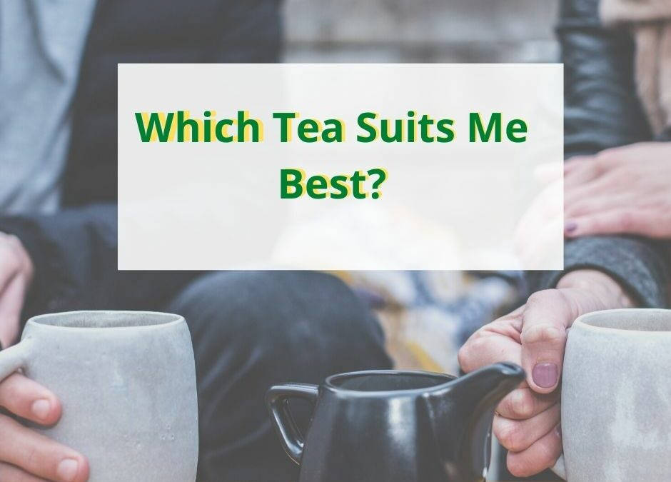 Which Tea Suits Me Best?