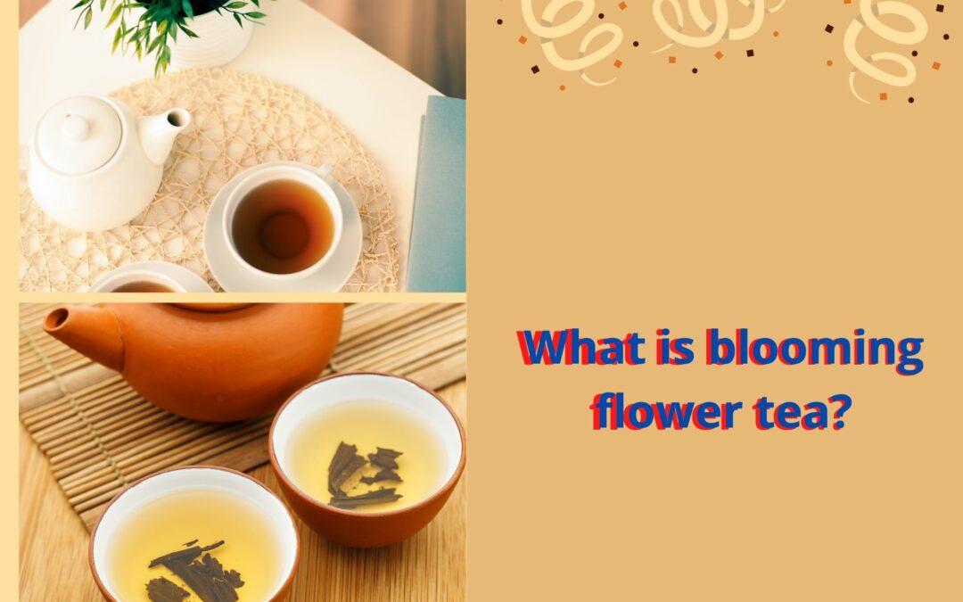 What is blooming flower tea? The best tea of 2021